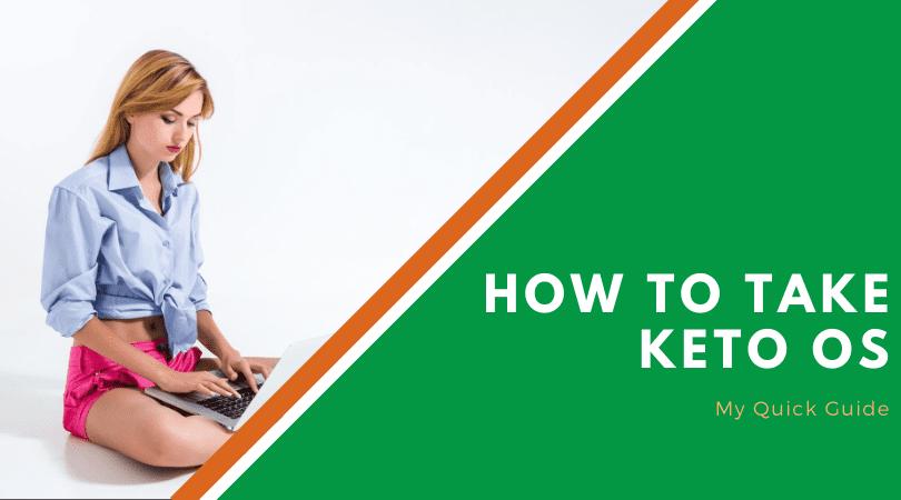 How To Take Keto Os