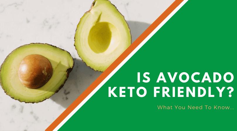Is Avocado Keto Friendly