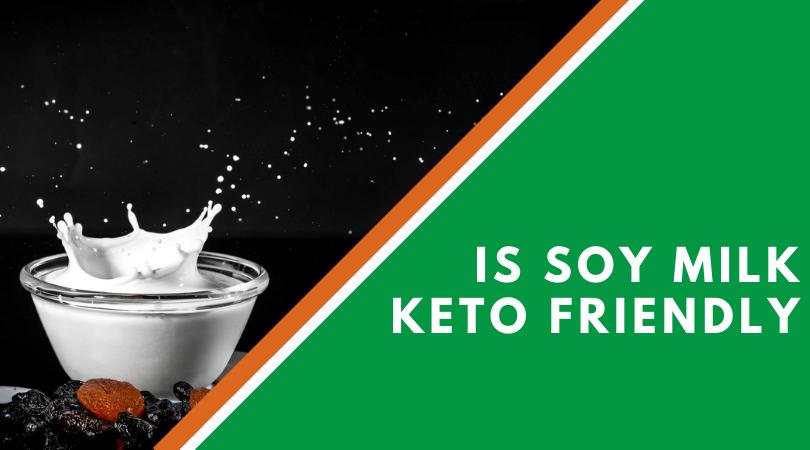 Is Soy Milk Keto Friendly