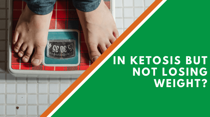 In Ketosis But Not Losing Weight?