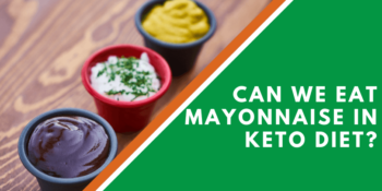 Can We Eat Mayonnaise In Keto Diet?