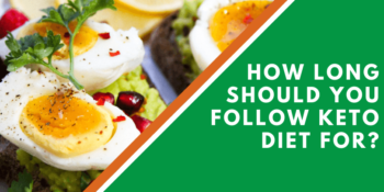 How Long Should You Follow Keto Diet For?