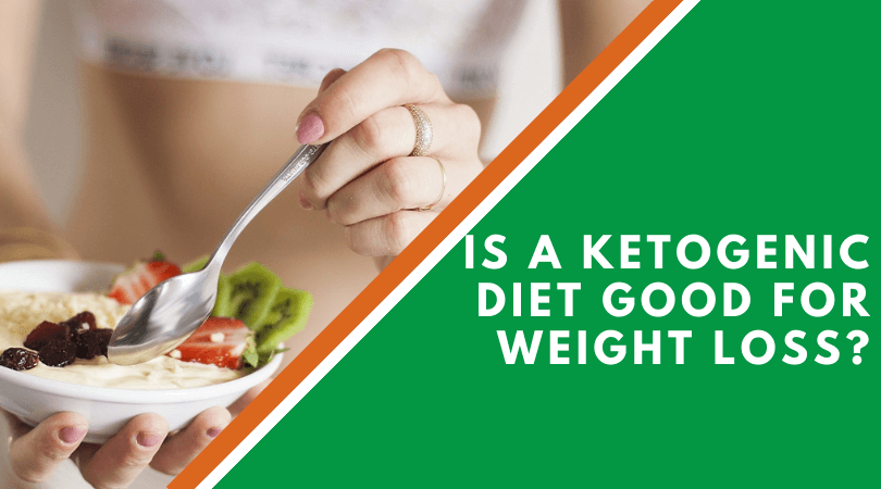 Is A Ketogenic Diet Good For Weight Loss?